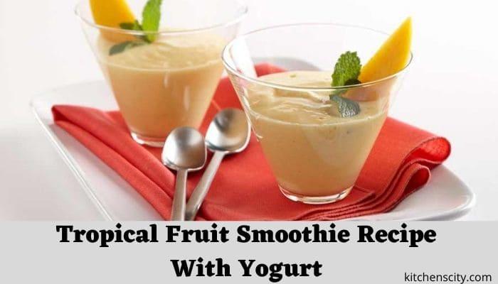 Tropical Fruit Smoothie Recipe With Yogurt