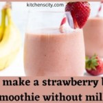 How To Make A Strawberry Banana Smoothie Without Milk